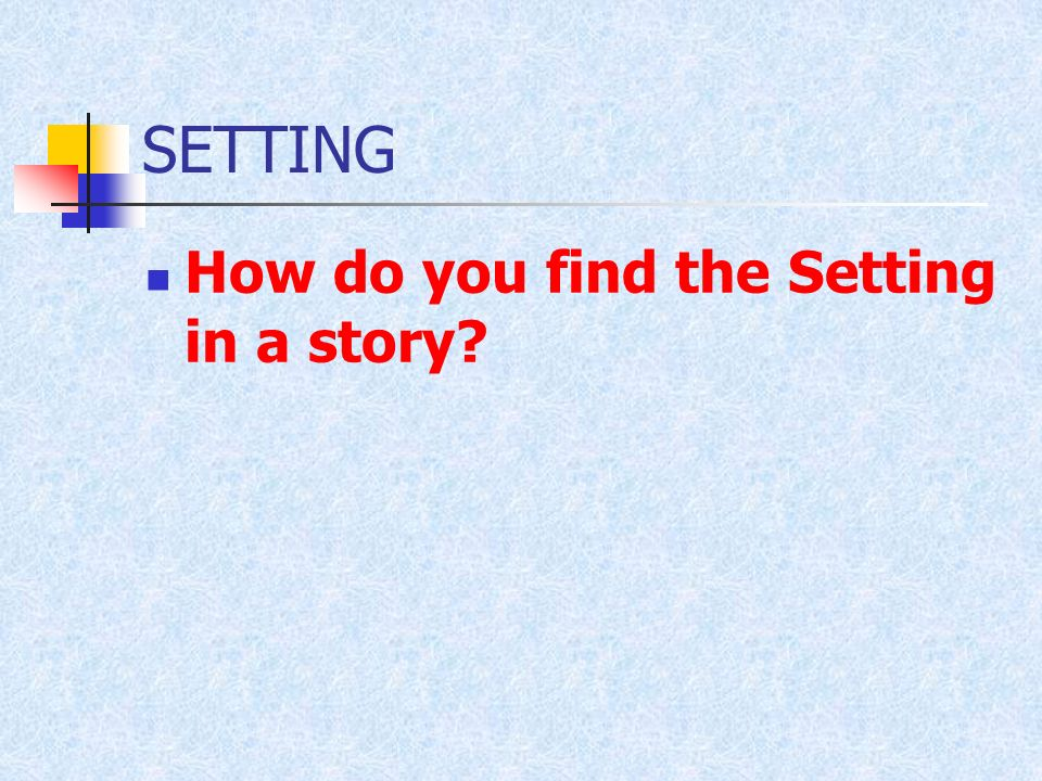 SETTING How do you find the Setting in a story
