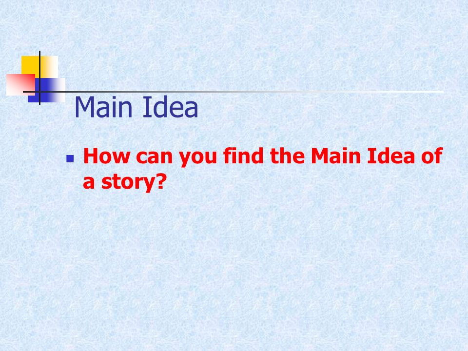Main Idea How can you find the Main Idea of a story