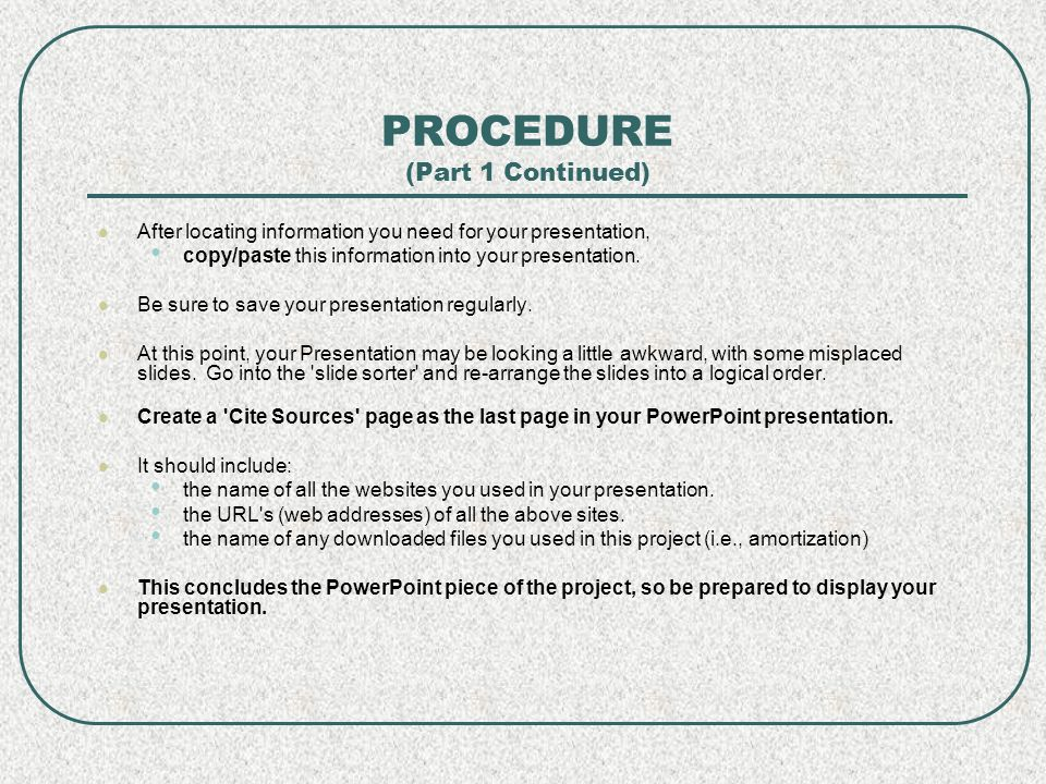 PROCEDURE (Part 1 Continued) After locating information you need for your presentation, copy/paste this information into your presentation.