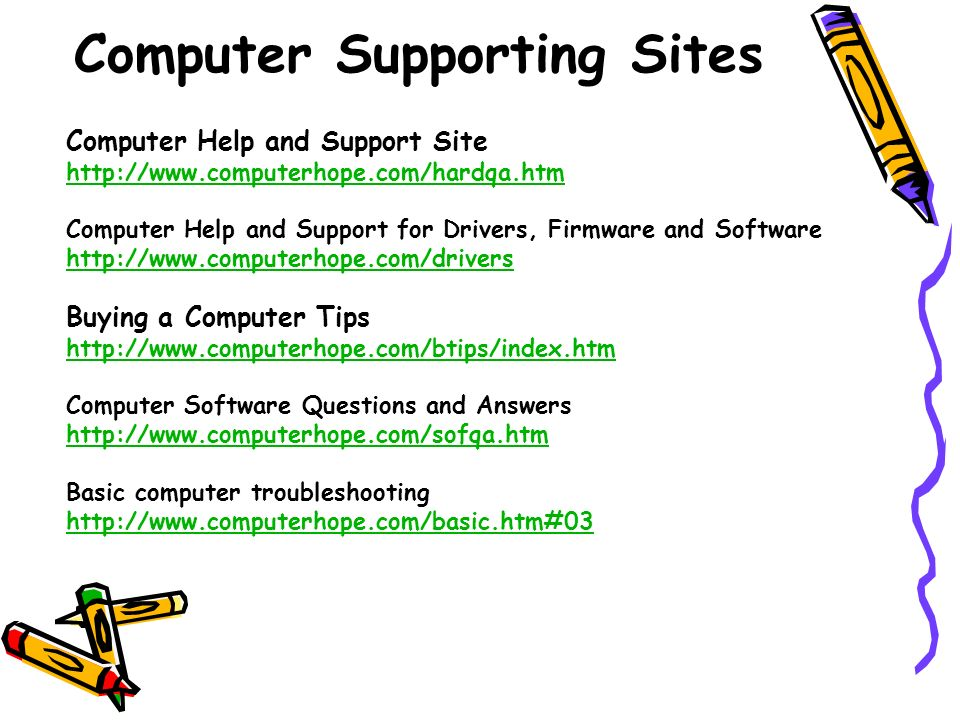 Computer Help and Support Site http://www.computerhope.com/hardqa.htm Computer Help and Support for Drivers, Firmware and Software http://www.computer