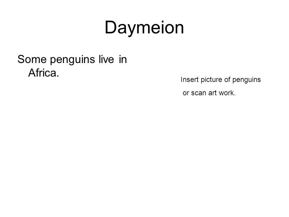 Daymeion Some penguins live in Africa. Insert picture of penguins or scan art work.