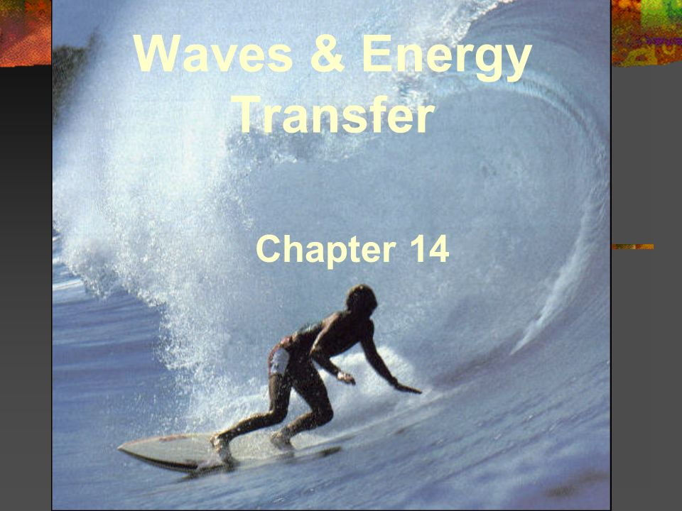 Waves & Energy Transfer Chapter 14