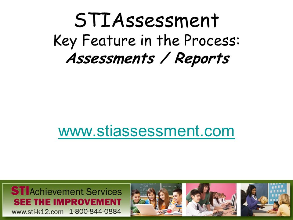 STIAssessment Key Feature in the Process: Assessments / Reports www.stiassessment.com