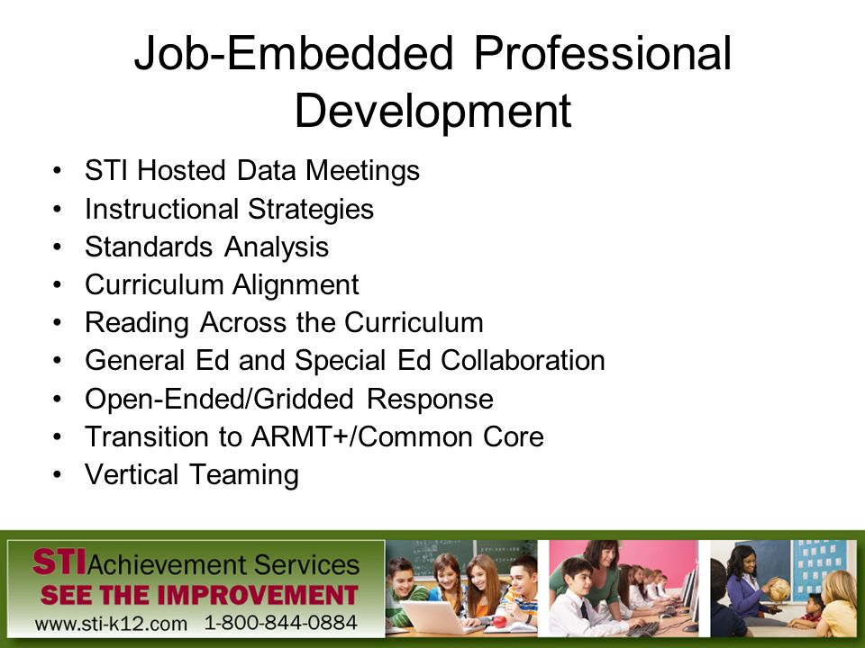 Job-Embedded Professional Development STI Hosted Data Meetings Instructional Strategies Standards Analysis Curriculum Alignment Reading Across the Cur