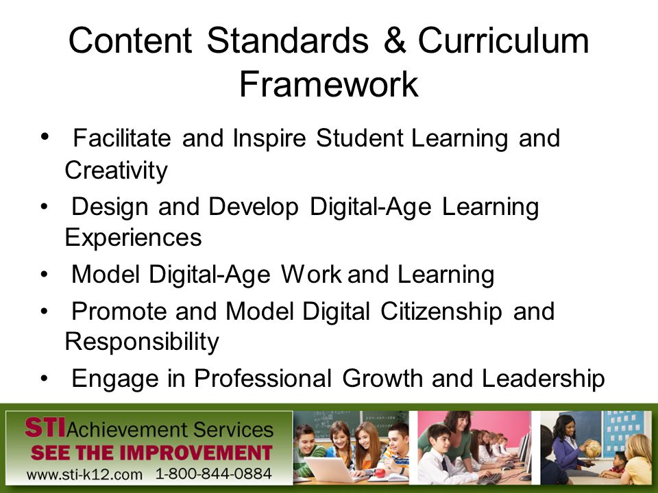Content Standards & Curriculum Framework Facilitate and Inspire Student Learning and Creativity Design and Develop Digital-Age Learning Experiences Mo
