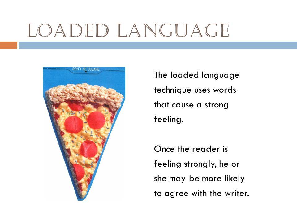 Loaded Language The loaded language technique uses words that cause a strong feeling.