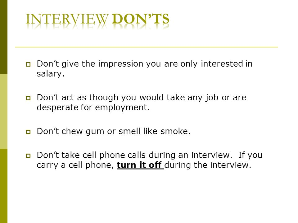 Dont give the impression you are only interested in salary.