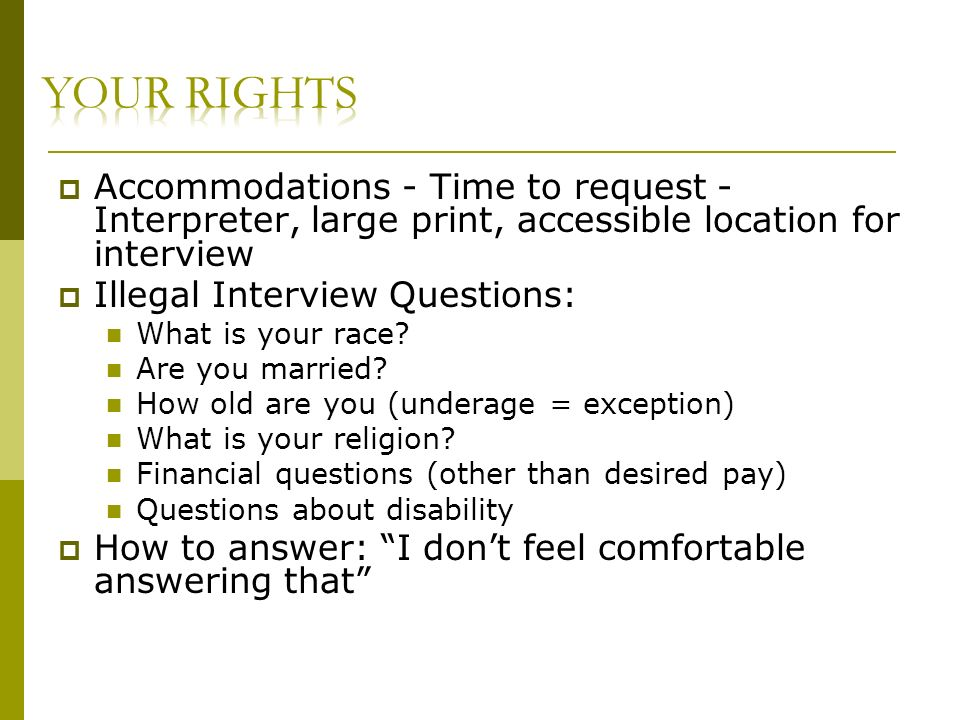 Accommodations - Time to request - Interpreter, large print, accessible location for interview Illegal Interview Questions: What is your race.