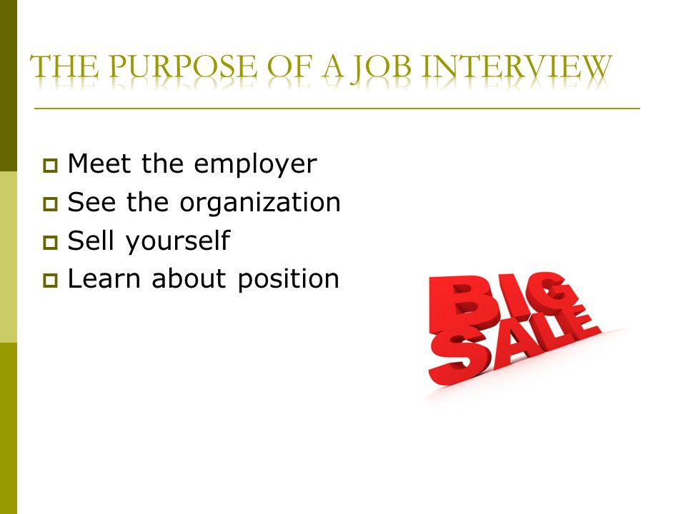 Meet the employer See the organization Sell yourself Learn about position