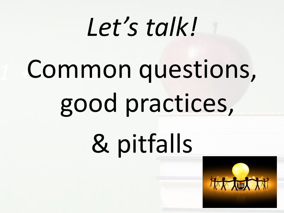 Lets talk! Common questions, good practices, & pitfalls