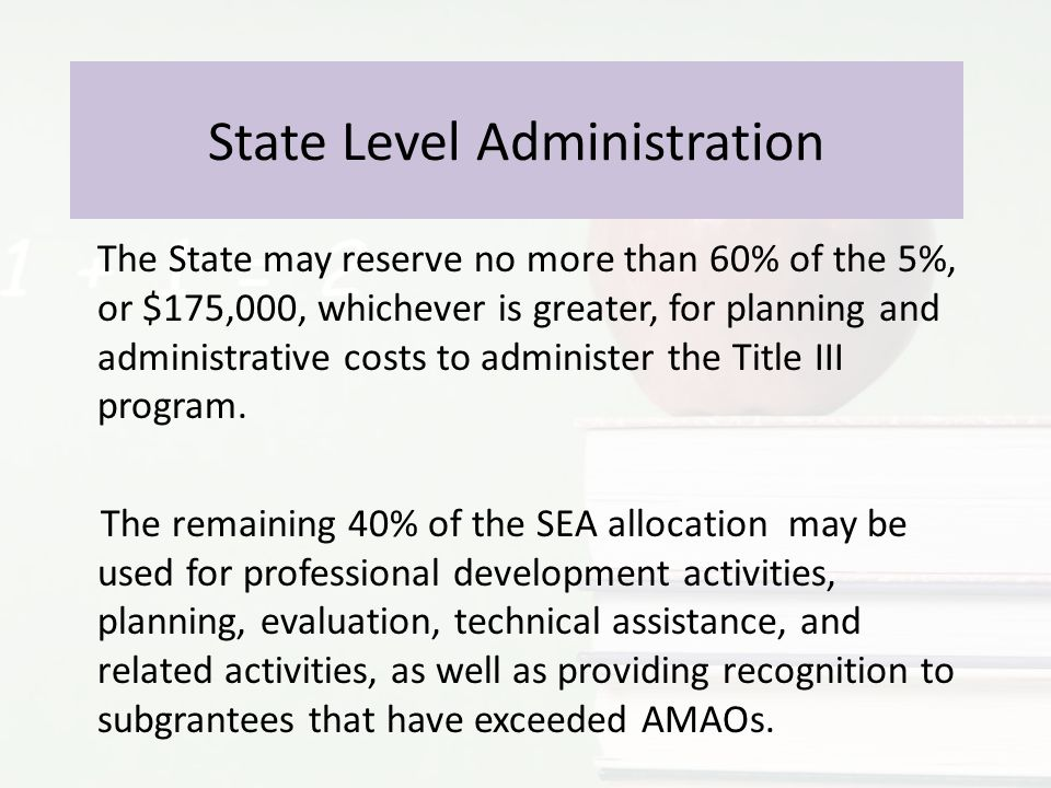 State Level Administration The State may reserve no more than 60% of the 5%, or $175,000, whichever is greater, for planning and administrative costs to administer the Title III program.