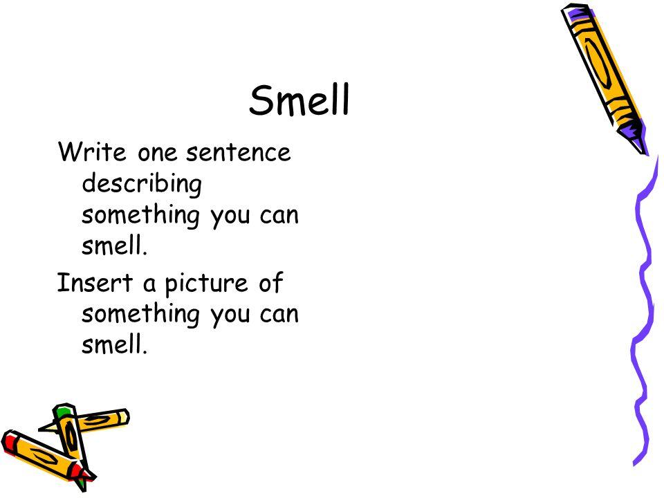 Hear Write one sentence describing something you can hear.