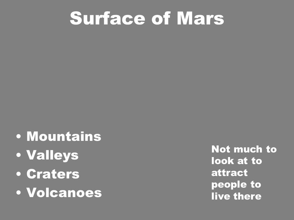 Surface of Mars Mountains Valleys Craters Volcanoes Not much to look at to attract people to live there