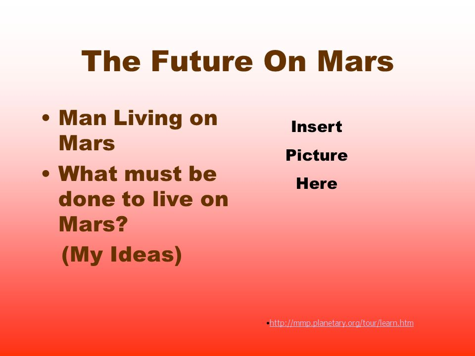 The Future On Mars Man Living on Mars What must be done to live on Mars.