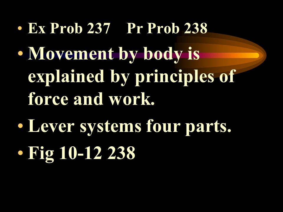 Ex Prob 237 Pr Prob 238 Movement by body is explained by principles of force and work. Lever systems four parts. Fig 10-12 238