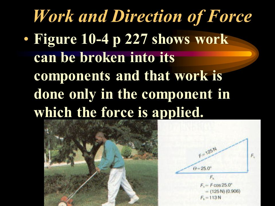 W = Fd cos Since cos 90 = 0, no work is done in the vertical direction.