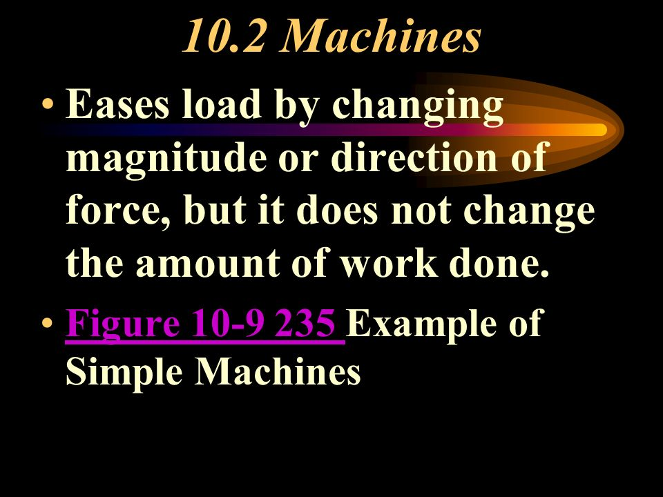 Simple and Complex Machines Work you do = Wi Work machine does = Wo