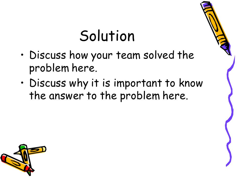 Solution Discuss how your team solved the problem here.