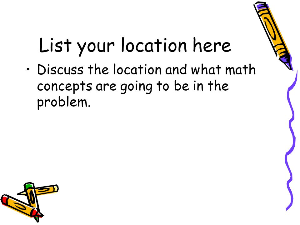 List your location here Discuss the location and what math concepts are going to be in the problem.