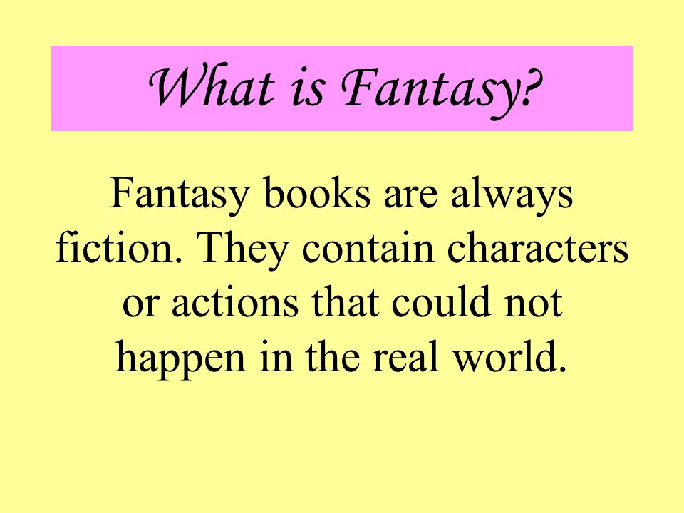 What is Fantasy.Fantasy books are always fiction.
