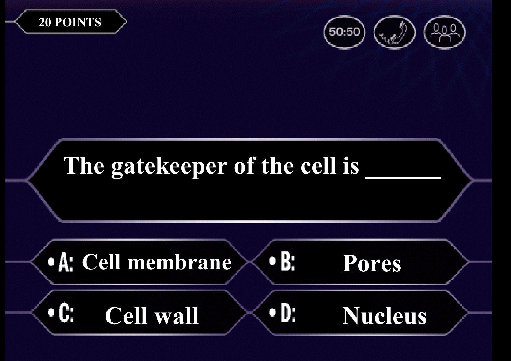 The basic unit of life is a(n) cell airtissue 20 POINTS The gatekeeper of the cell is ______ Cell membrane Pores Cell wallNucleus
