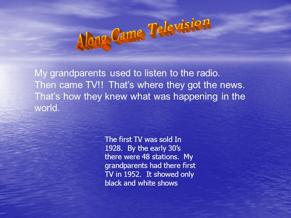 My grandparents used to listen to the radio. Then came TV!.