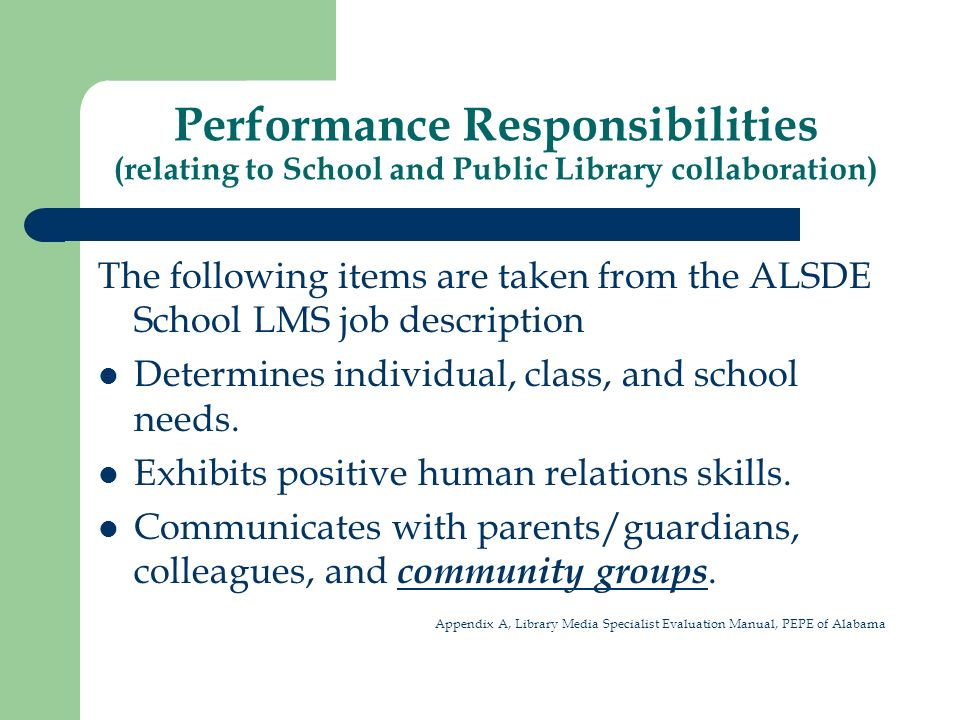 Performance Responsibilities (relating to School and Public Library collaboration) The following items are taken from the ALSDE School LMS job description Determines individual, class, and school needs.