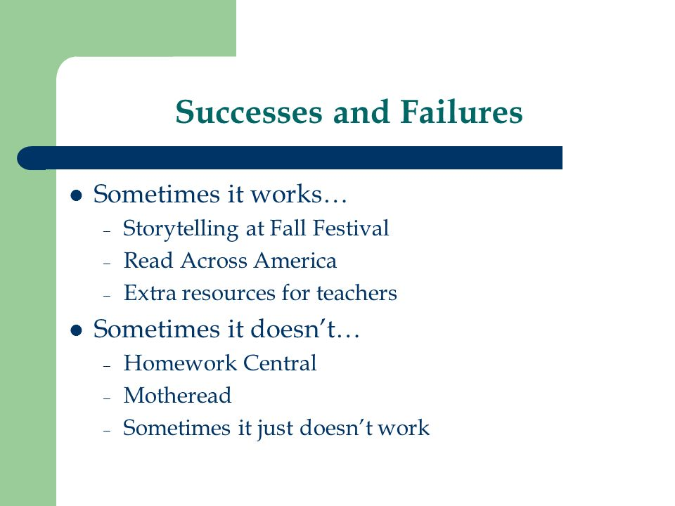 Successes and Failures Sometimes it works… – Storytelling at Fall Festival – Read Across America – Extra resources for teachers Sometimes it doesnt… – Homework Central – Motheread – Sometimes it just doesnt work