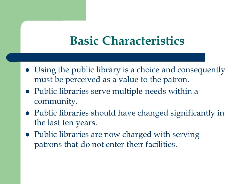 Basic Characteristics Using the public library is a choice and consequently must be perceived as a value to the patron.
