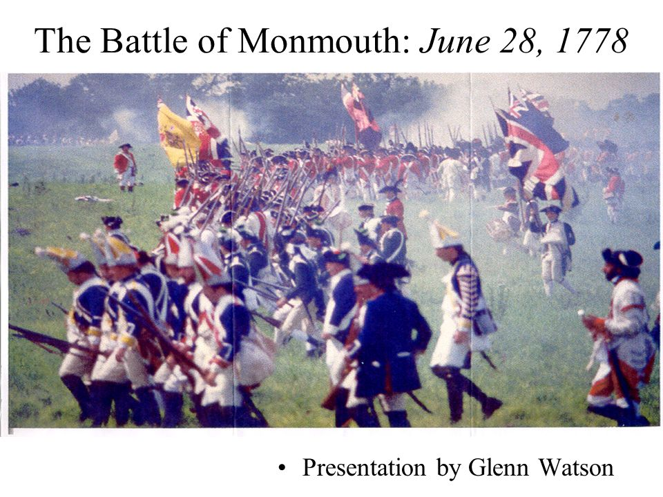 The Battle of Monmouth: June 28, 1778 Presentation by Glenn Watson