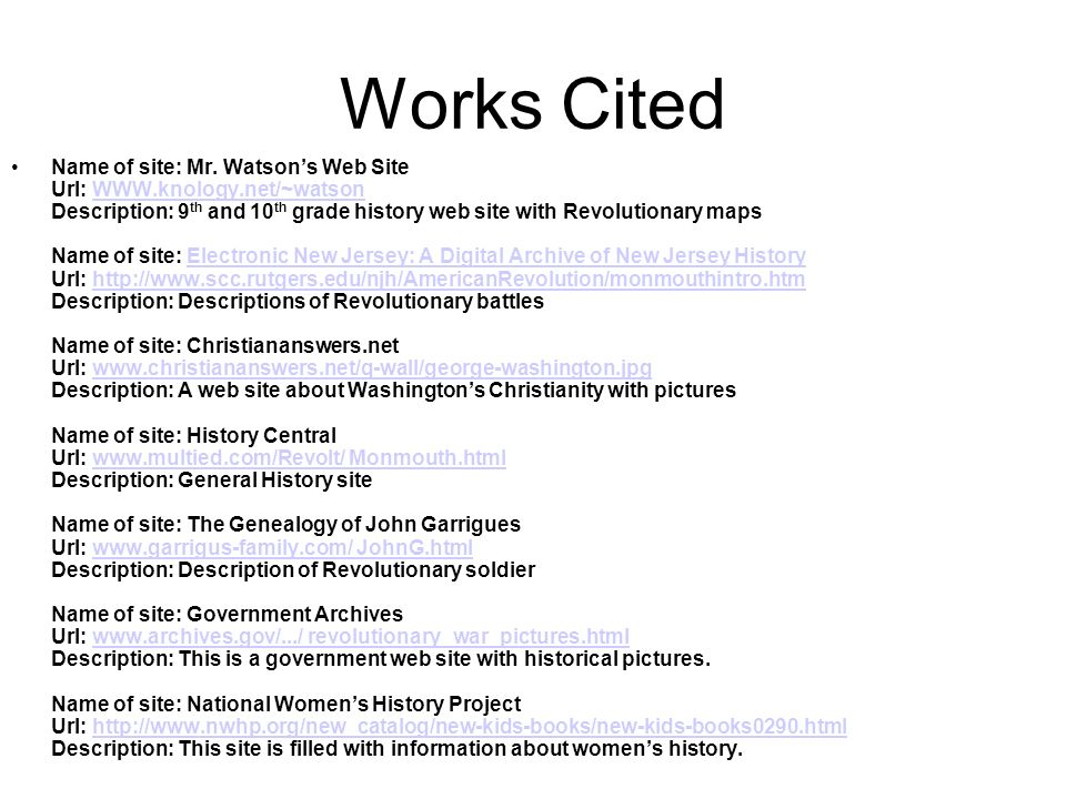Works Cited Name of site: Mr. Watsons Web Site Url: WWW.knology.net/~watson Description: 9 th and 10 th grade history web site with Revolutionary maps