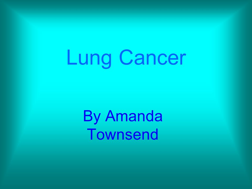 Lung Cancer By Amanda Townsend