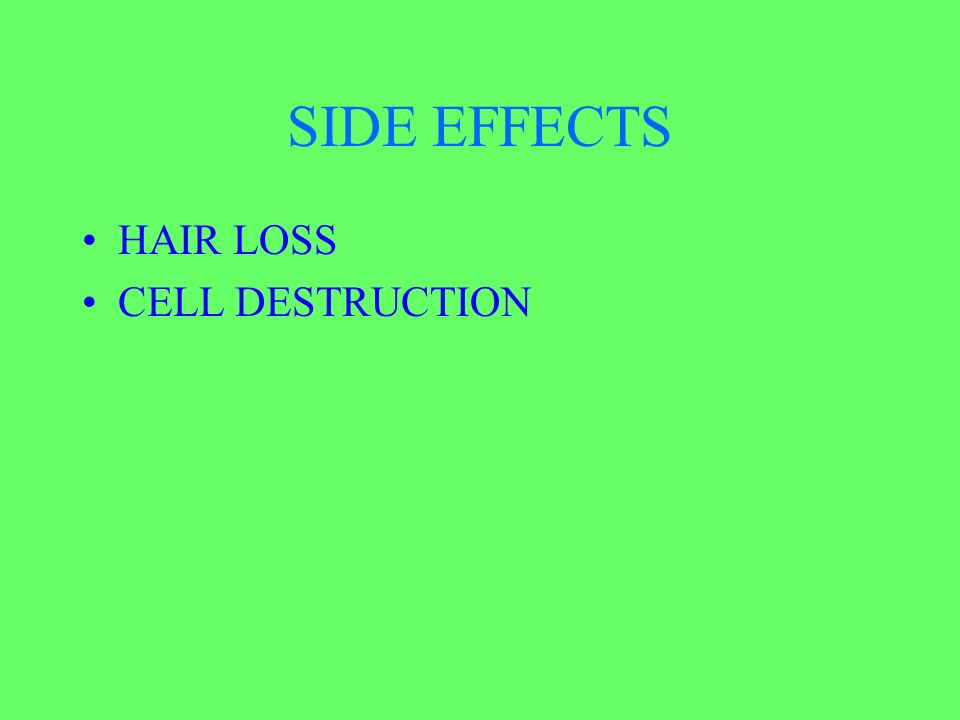 SIDE EFFECTS HAIR LOSS CELL DESTRUCTION