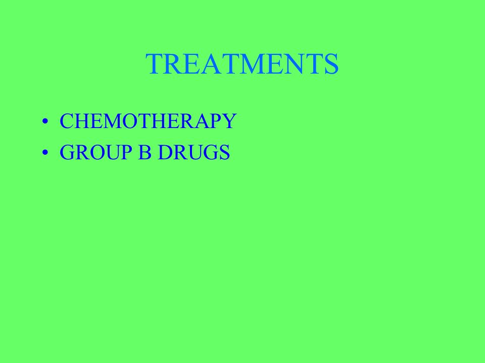 TREATMENTS CHEMOTHERAPY GROUP B DRUGS