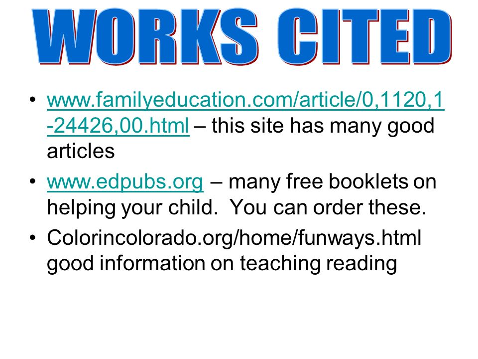 www.familyeducation.com/article/0,1120,1 -24426,00.html – this site has many good articleswww.familyeducation.com/article/0,1120,1 -24426,00.html www.edpubs.org – many free booklets on helping your child.