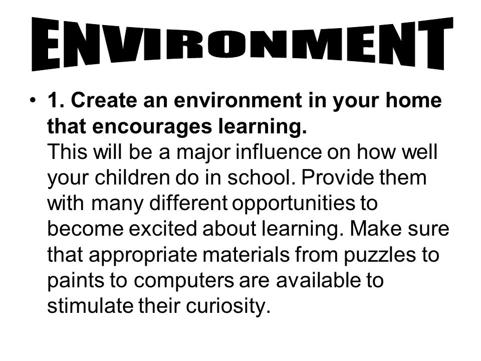 1. Create an environment in your home that encourages learning.