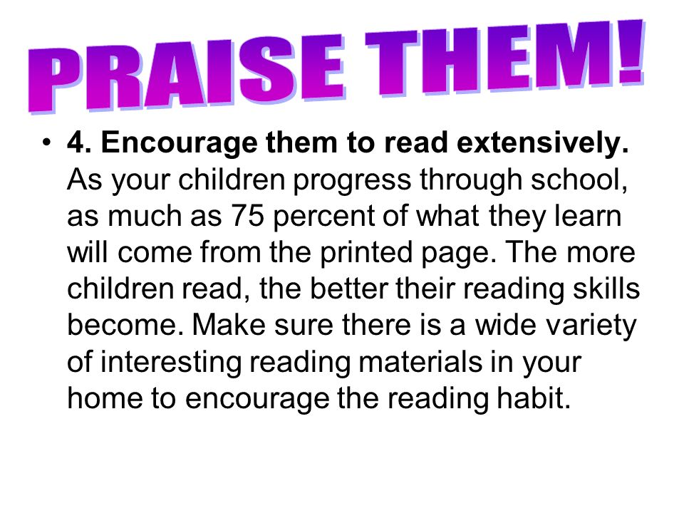 4. Encourage them to read extensively.
