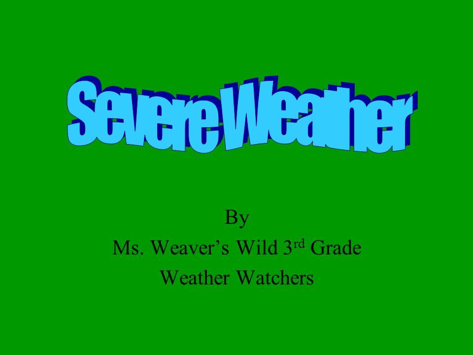 By Ms. Weavers Wild 3 rd Grade Weather Watchers