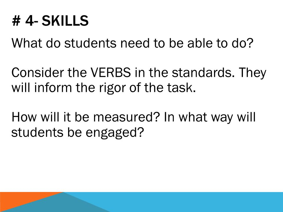# 4- SKILLS What do students need to be able to do.