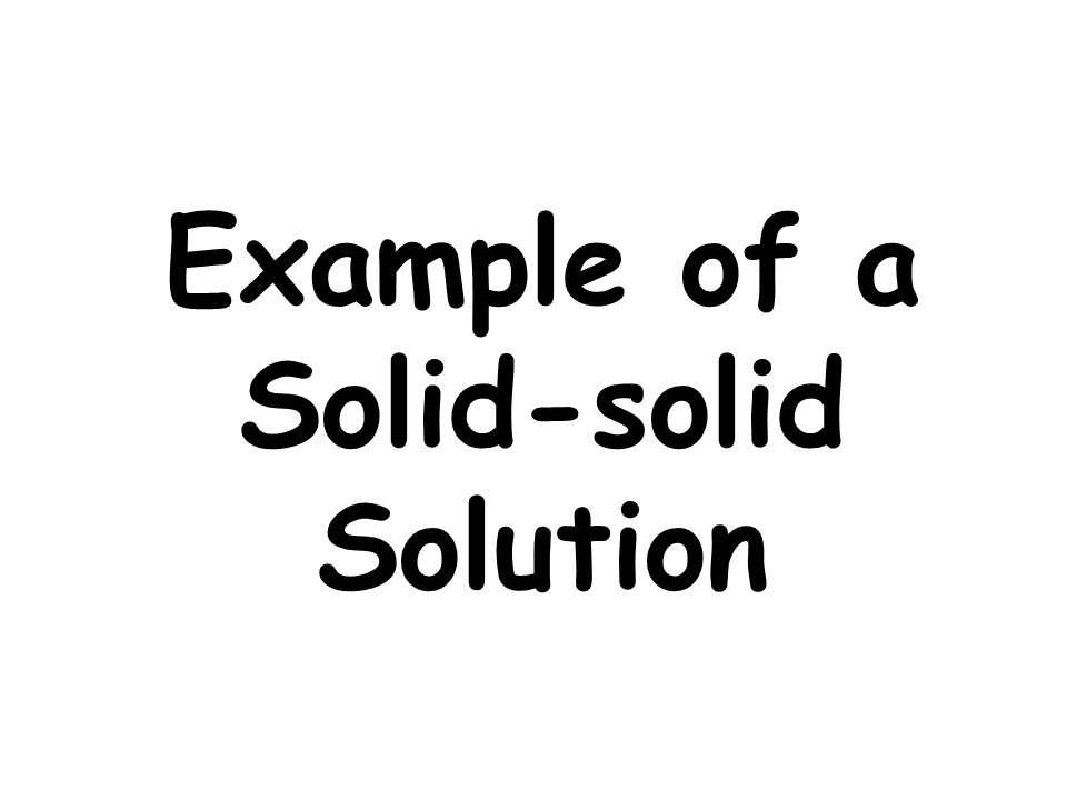 Example of a Solid-solid Solution