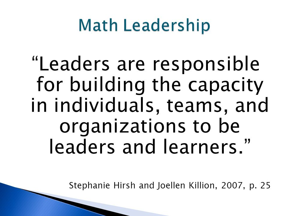 Leaders are responsible for building the capacity in individuals, teams, and organizations to be leaders and learners.