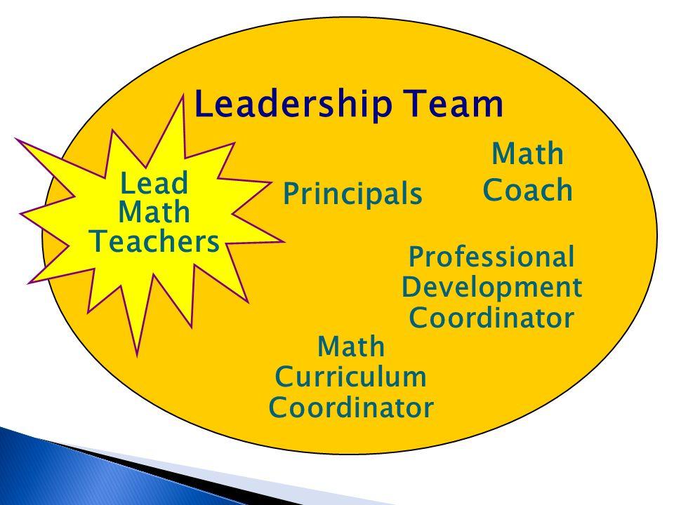 Leadership Team Professional Development Coordinator Principals Math Coach Math Curriculum Coordinator Lead Math Teachers
