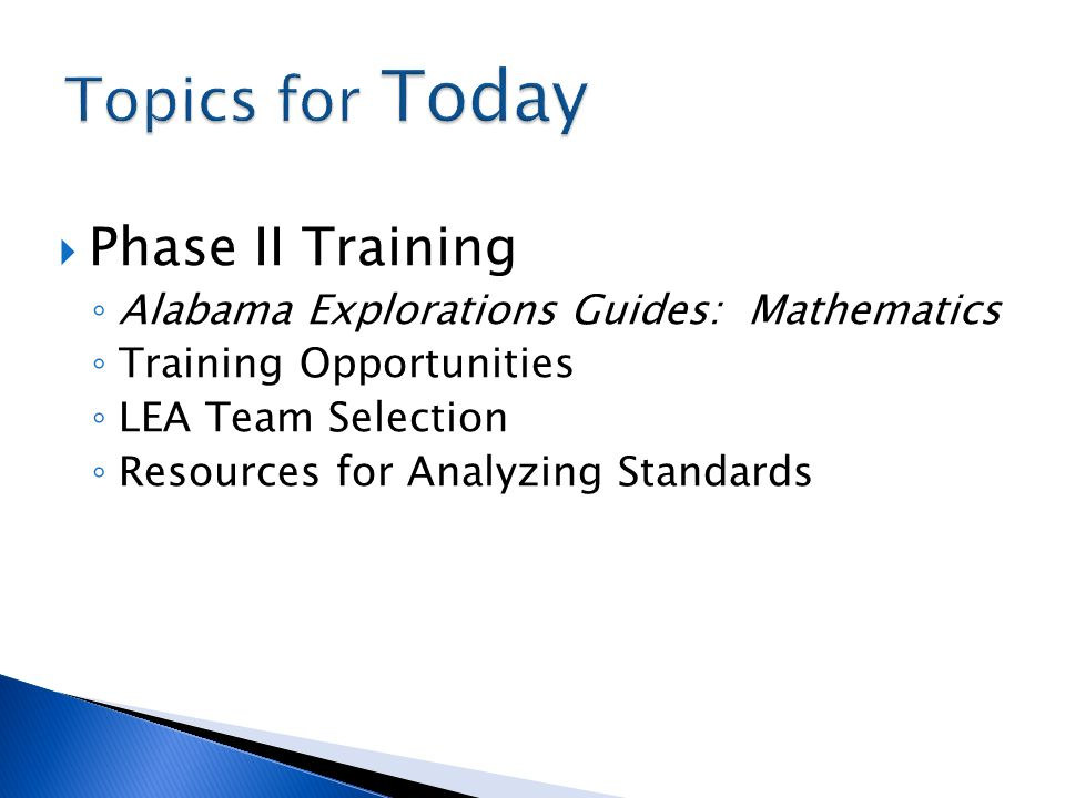 Phase II Training Alabama Explorations Guides: Mathematics Training Opportunities LEA Team Selection Resources for Analyzing Standards