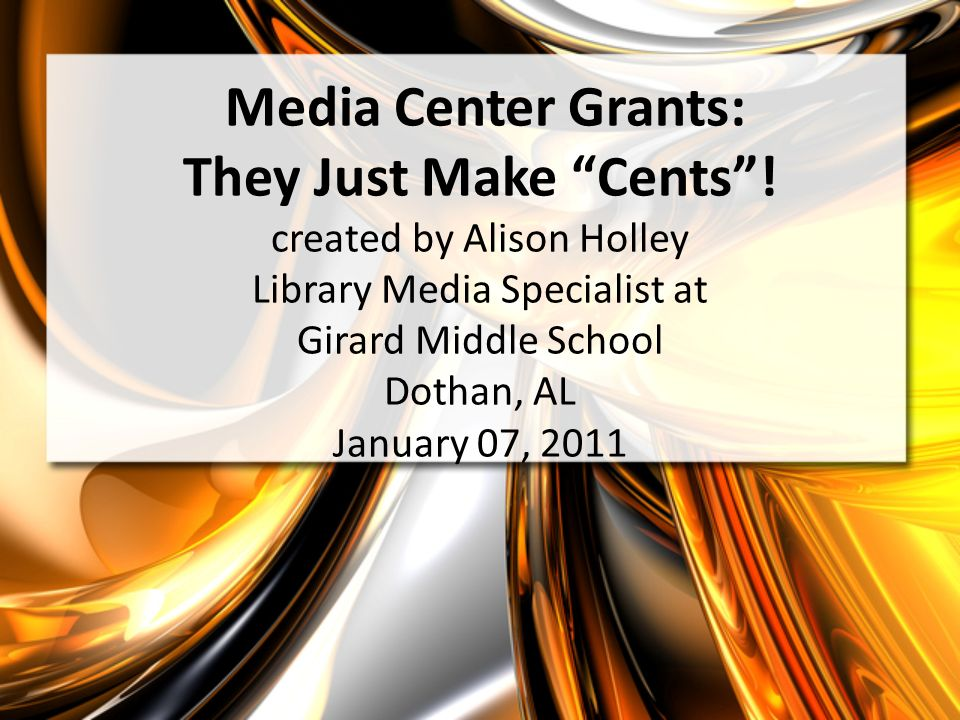 Purposes To encourage you as a Library Media Specialist to look for other sources of enhancing the school media center in todays economy; To share my personal experience and discuss the process from the beginning to the end on my three successful grant journeys; To stimulate other fellow media specialists to search and pursue grant opportunities for the students benefit; and To emphasize the idea that you dont have to be an expert in grant writing in order to be an effective advocate for your school library media center.