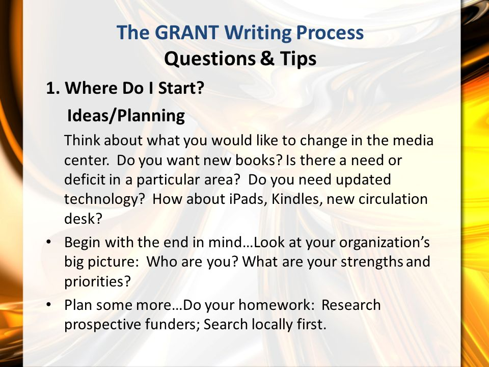The GRANT Writing Process Questions & Tips 1. Where Do I Start.
