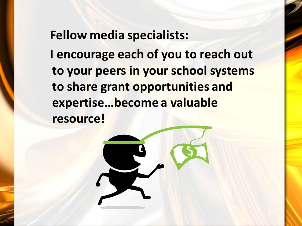 Fellow media specialists: I encourage each of you to reach out to your peers in your school systems to share grant opportunities and expertise…become a valuable resource!