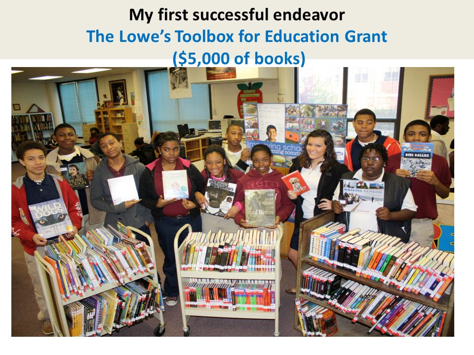 My second successful endeavor The Lowes Charitable Education Foundation Steps I Followed: 1.Read over the application process to be sure my school qualified.