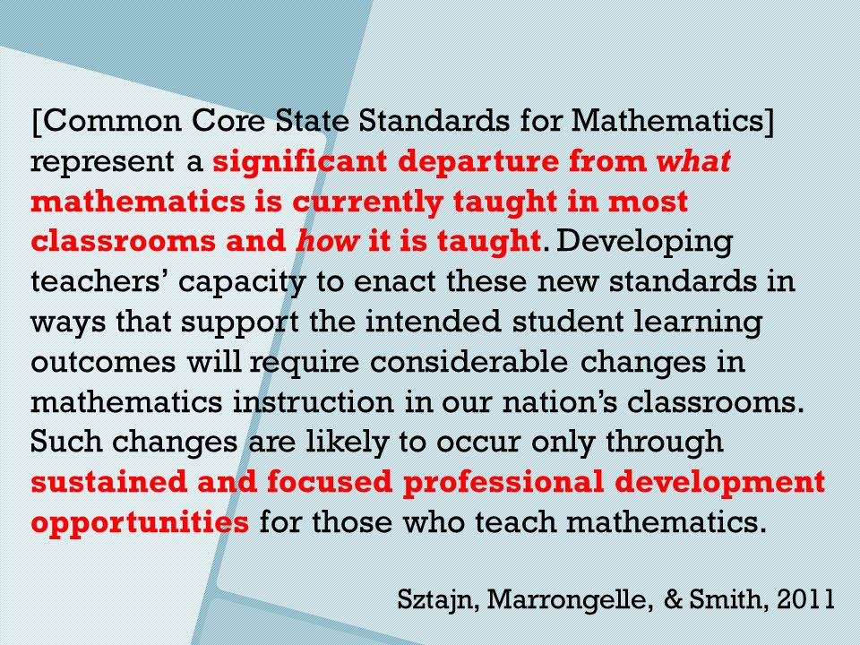 [Common Core State Standards for Mathematics] represent a significant departure from what mathematics is currently taught in most classrooms and how i