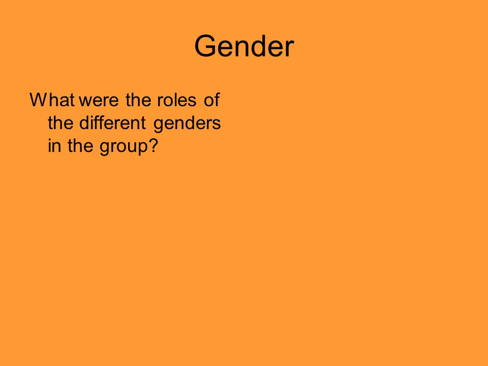 Gender What were the roles of the different genders in the group?