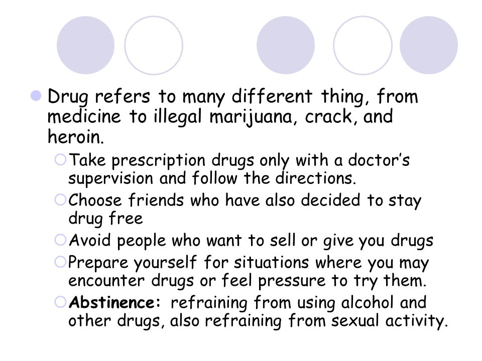 Drug refers to many different thing, from medicine to illegal marijuana, crack, and heroin.